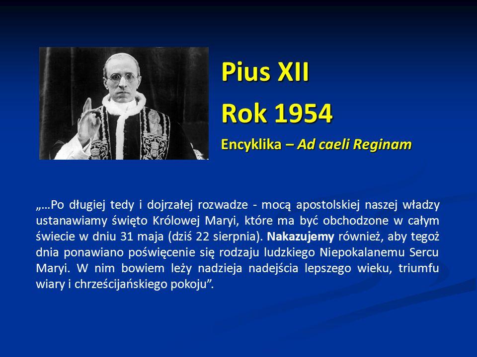 """Pius XII Rok 1954 Encyklika – Ad caeli Reginam """"…Po długiej tedy i dojrzałej rozwadze - mocą apostolskiej naszej władzy ustanawiamy święto Królowej Ma"""
