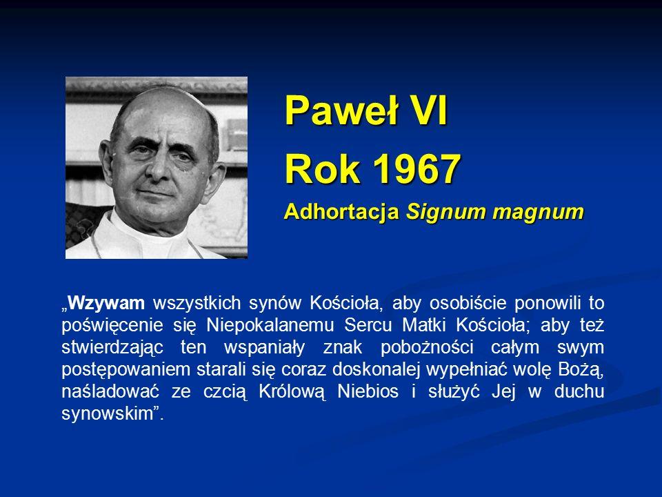 """Paweł VI Rok 1967 Adhortacja Signum magnum """"Wzywam wszystkich synów Kościoła, aby osobiście ponowili to poświęcenie się Niepokalanemu Sercu Matki Kośc"""
