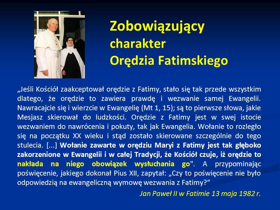 """Zobowiązujący charakter Orędzia Fatimskiego """"Jeśli Kościół zaakceptował orędzie z Fatimy, stało się tak przede wszystkim dlatego, że orędzie to zawier"""