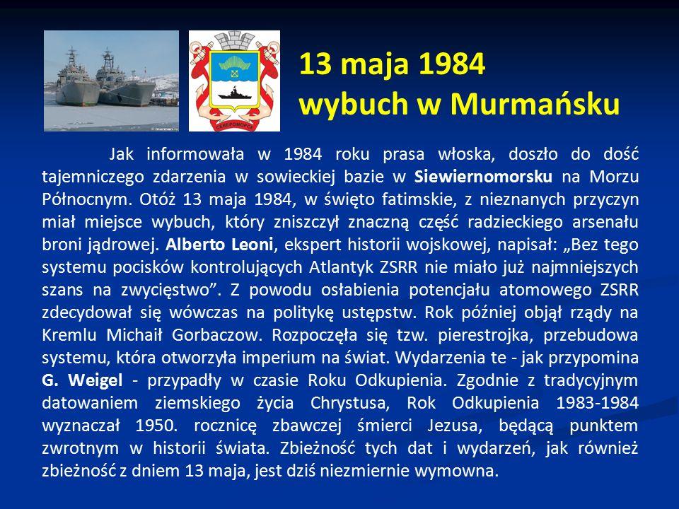 13 maja 1984 wybuch w Murmańsku Jak informowała w 1984 roku prasa włoska, doszło do dość tajemniczego zdarzenia w sowieckiej bazie w Siewiernomorsku n