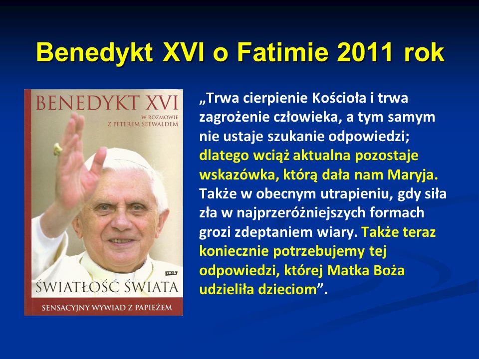 """Benedykt XVI o Fatimie 2011 rok """"Trwa cierpienie Kościoła i trwa zagrożenie człowieka, a tym samym nie ustaje szukanie odpowiedzi; dlatego wciąż aktua"""