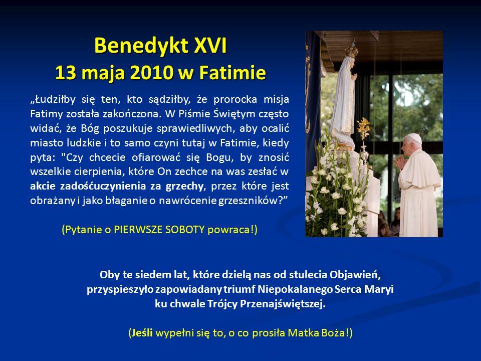 """Benedykt XVI 13 maja 2010 w Fatimie """"Łudziłby się ten, kto sądziłby, że prorocka misja Fatimy została zakończona. W Piśmie Świętym często widać, że Bó"""