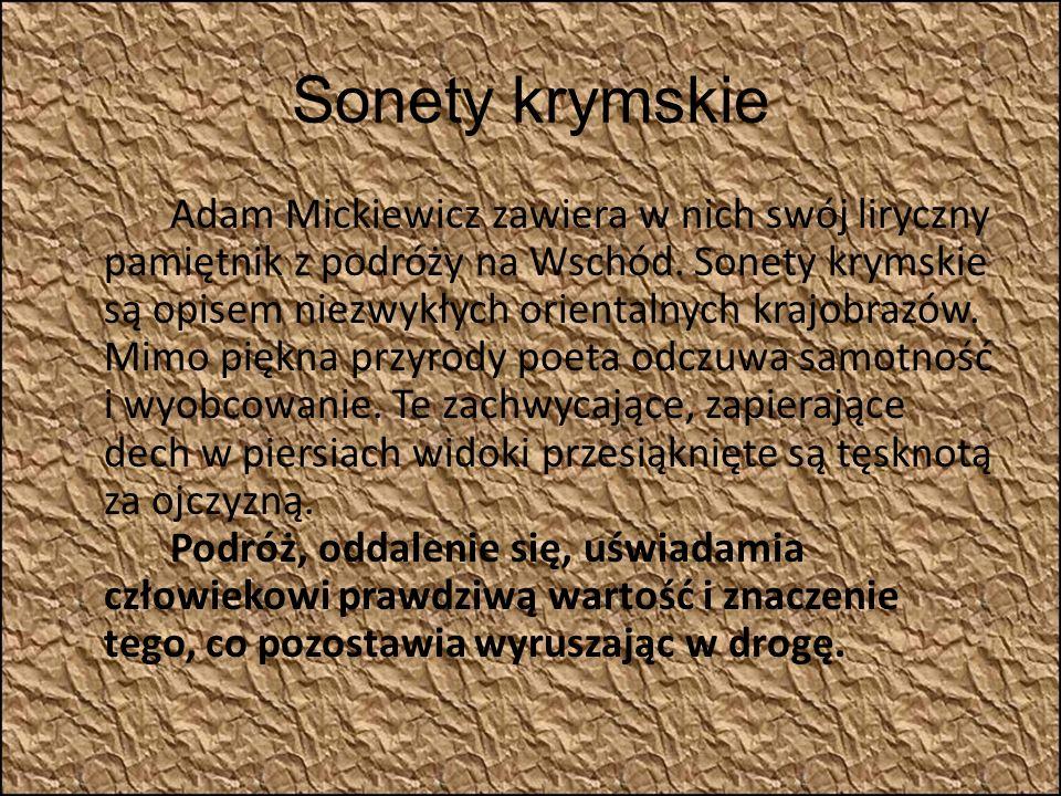 Sonety krymskie Adam Mickiewicz zawiera w nich swój liryczny pamiętnik z podróży na Wschód.