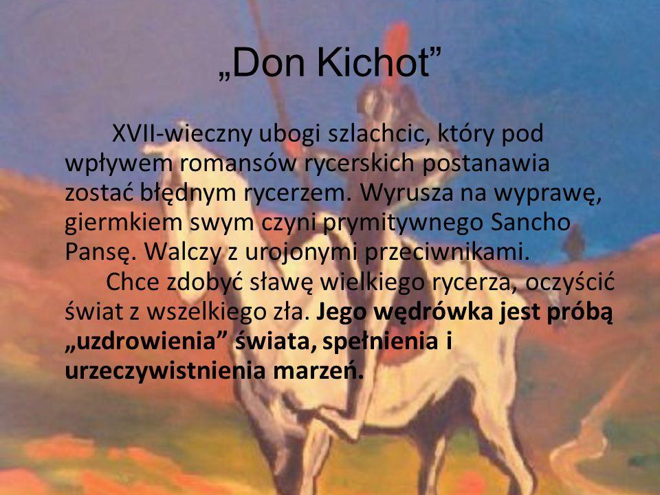 """""""Don Kichot XVII-wieczny ubogi szlachcic, który pod wpływem romansów rycerskich postanawia zostać błędnym rycerzem."""