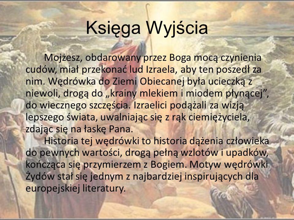 Księga Wyjścia Mojżesz, obdarowany przez Boga mocą czynienia cudów, miał przekonać lud Izraela, aby ten poszedł za nim.