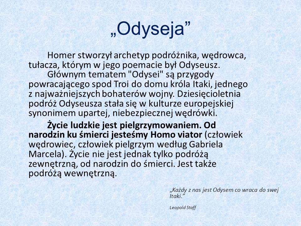 """""""Odyseja Homer stworzył archetyp podróżnika, wędrowca, tułacza, którym w jego poemacie był Odyseusz."""