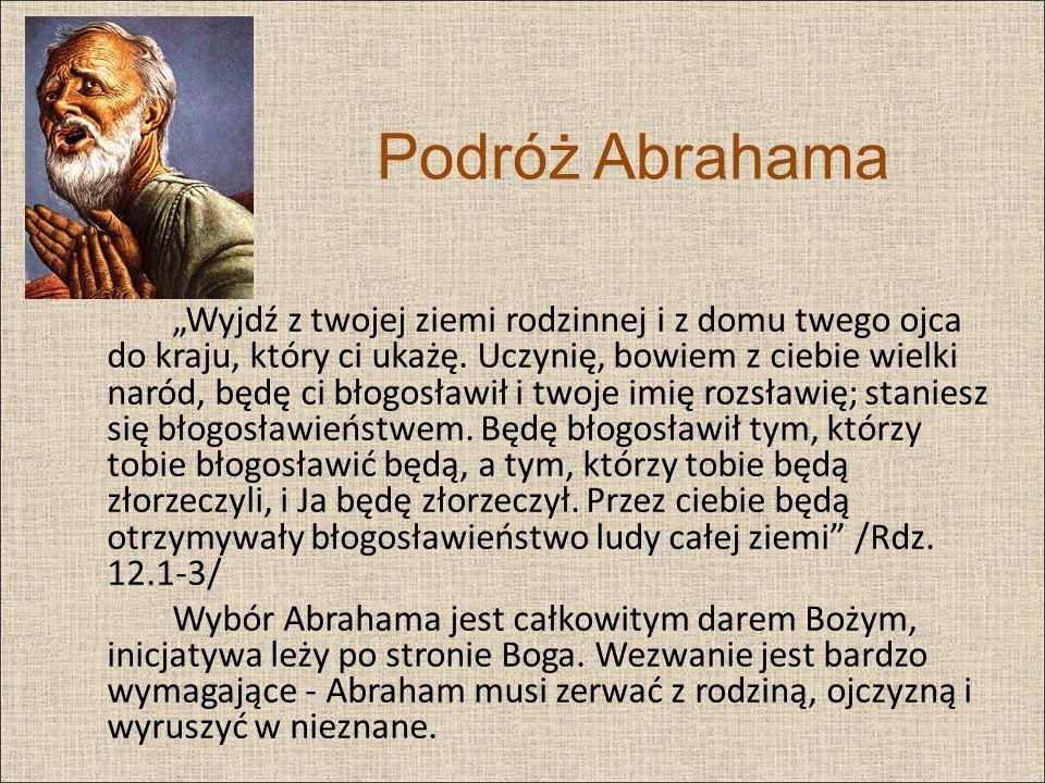 """Podróż Abrahama """"Wyjdź z twojej ziemi rodzinnej i z domu twego ojca do kraju, który ci ukażę."""