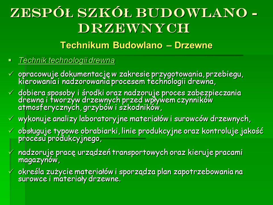 Zespó Ł Szkó Ł Budowlano - Drzewnych Technikum Budowlano – Drzewne TTTTechnik technologii drewna opracowuje dokumentację w zakresie przygotowania,