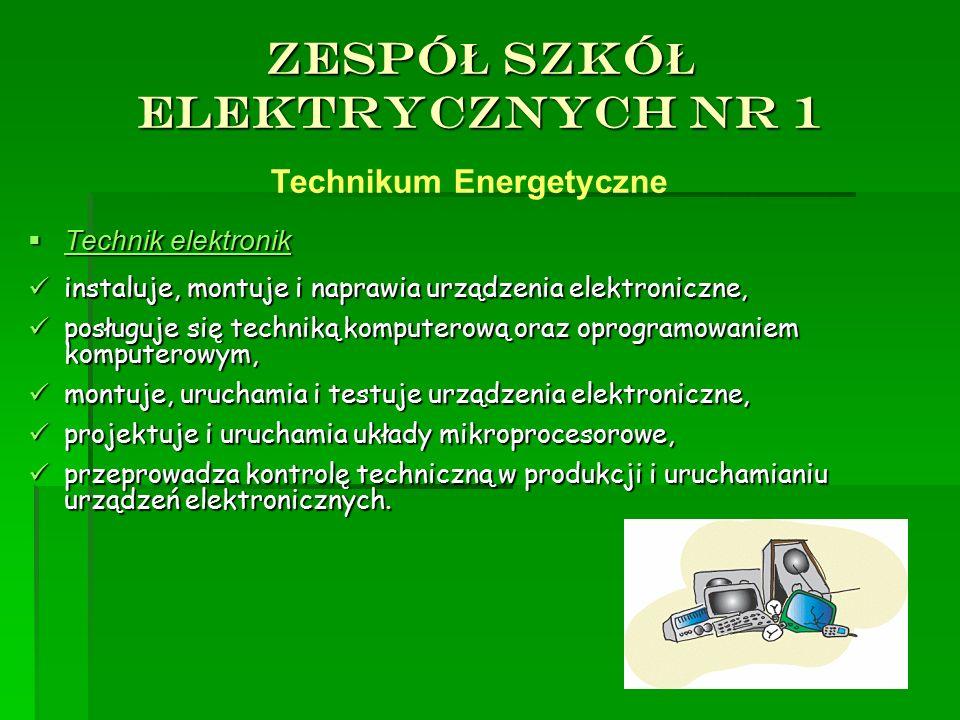 ZESPÓ Ł SZKÓ Ł ELEKTRYCZNYCH NR 1  Technik elektronik instaluje, montuje i naprawia urządzenia elektroniczne, instaluje, montuje i naprawia urządzeni