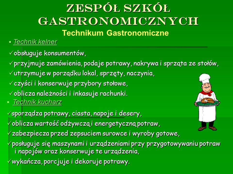 ZESPÓ Ł SZKÓ Ł GASTRONOMICZNYCH Technikum Gastronomiczne  Technik kelner obsługuje konsumentów, obsługuje konsumentów, przyjmuje zamówienia, podaje p