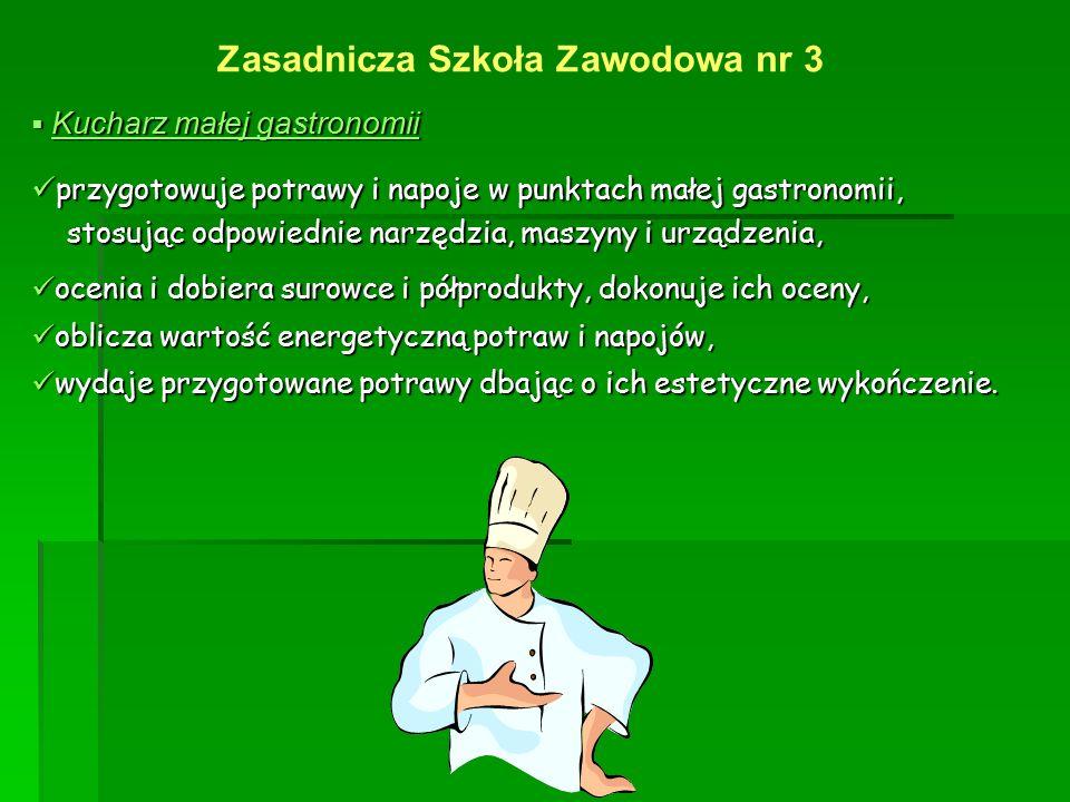 Zasadnicza Szkoła Zawodowa nr 3  Kucharz małej gastronomii przygotowuje potrawy i napoje w punktach małej gastronomii, przygotowuje potrawy i napoje