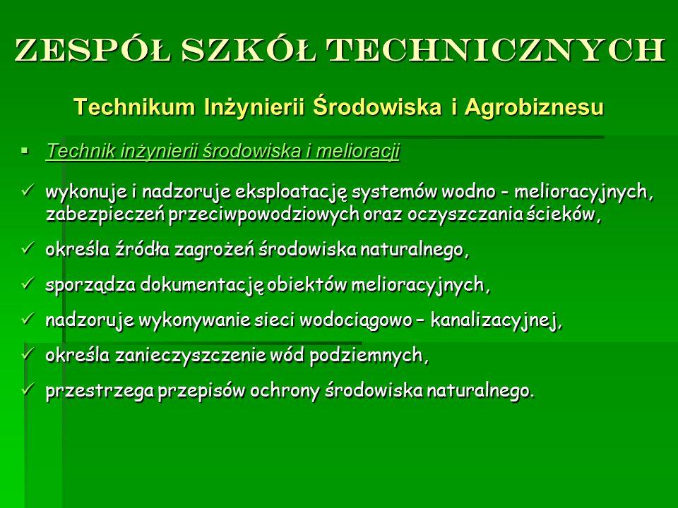 ZESPÓ Ł SZKÓ Ł TECHNICZNYCH Technikum Inżynierii Środowiska i Agrobiznesu TTTTechnik inżynierii środowiska i melioracji wykonuje i nadzoruje ekspl