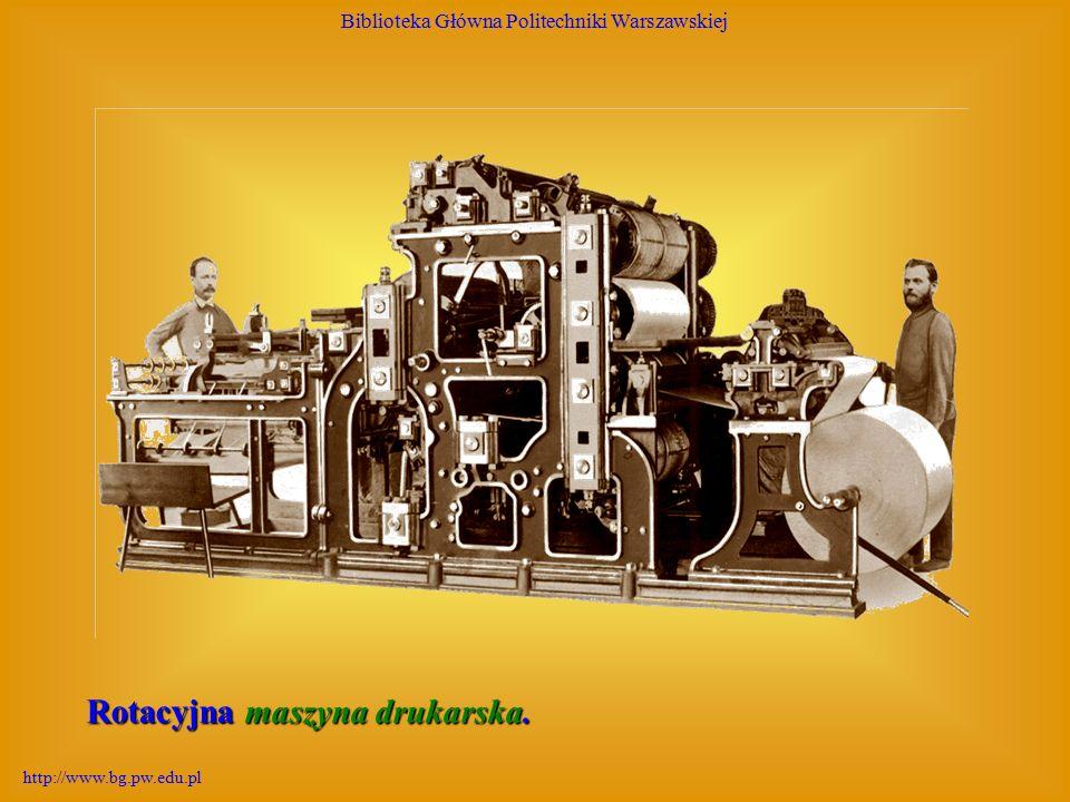 Biblioteka Główna Politechniki Warszawskiej http://www.bg.pw.edu.pl Rotacyjna maszyna drukarska.