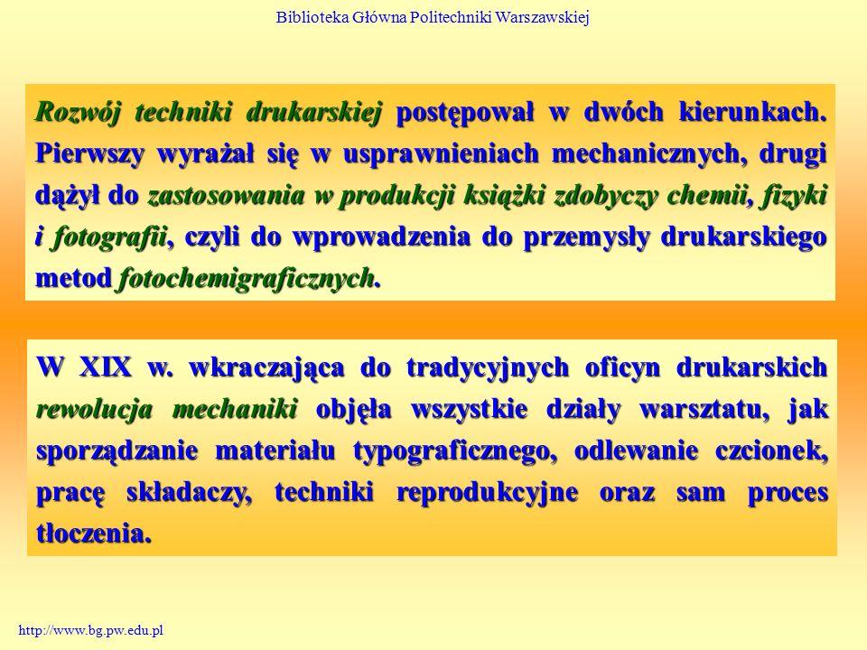 Biblioteka Główna Politechniki Warszawskiej http://www.bg.pw.edu.pl Rozwój techniki drukarskiej postępował w dwóch kierunkach.