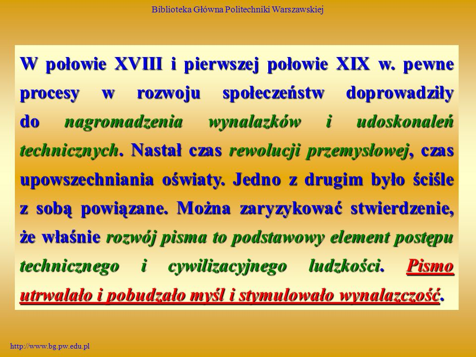 Biblioteka Główna Politechniki Warszawskiej http://www.bg.pw.edu.pl Ponieważ zadaniem książki jest funkcja rozpowszechniania informacji, więc właśnie, książka przełomu XIX i XX w.