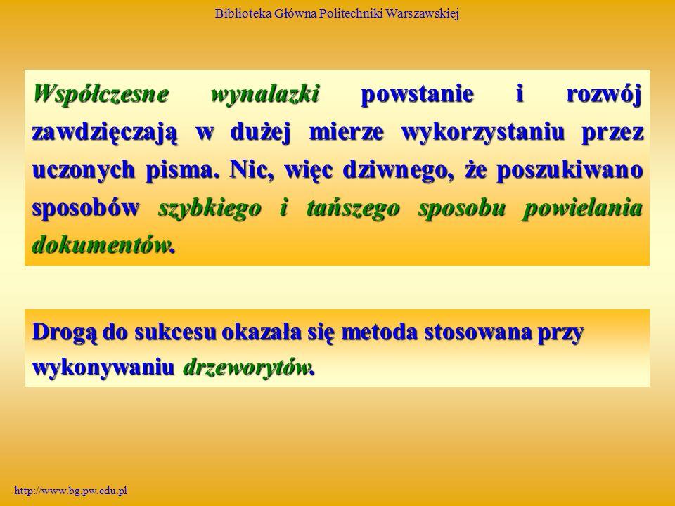 Biblioteka Główna Politechniki Warszawskiej http://www.bg.pw.edu.pl Drzeworyt Rytownik wycinał w płaskim i gładkim klocku drewnianym, zwykle gruszkowym, linie rysunku.