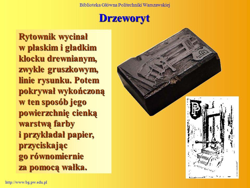 Biblioteka Główna Politechniki Warszawskiej http://www.bg.pw.edu.pl Technika druku polega na takim właśnie powielaniu informacji, przy którym obraz i tekst albo tylko tekst, lub tylko obraz, przekazywane są za pomocą farby na podłoże przy użyciu zmagazynowanego zapisu, np.