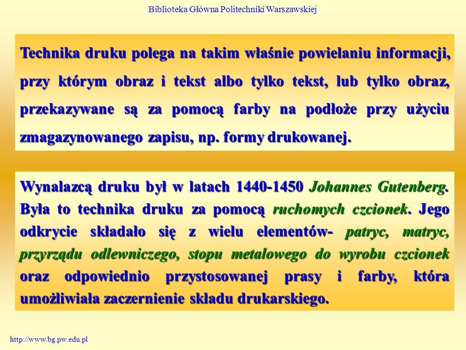 Biblioteka Główna Politechniki Warszawskiej http://www.bg.pw.edu.pl Druk wynaleziony w XVw.