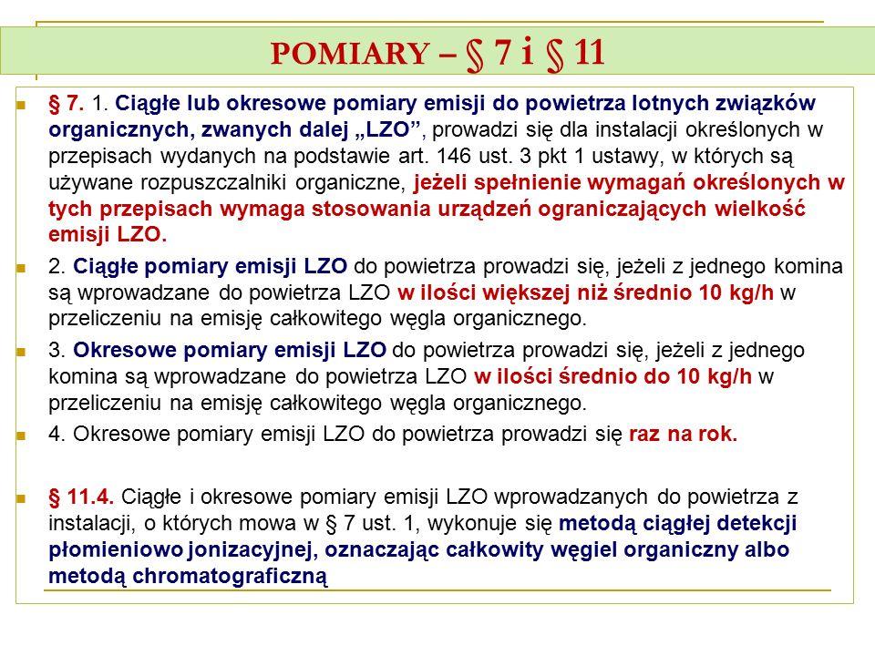 """POMIARY – § 7 i § 11 § 7. 1. Ciągłe lub okresowe pomiary emisji do powietrza lotnych związków organicznych, zwanych dalej """"LZO"""", prowadzi się dla inst"""