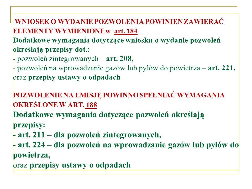 WNIOSEK O WYDANIE POZWOLENIA POWINIEN ZAWIERAĆ ELEMENTY WYMIENIONE w art. 184 Dodatkowe wymagania dotyczące wniosku o wydanie pozwoleń określają przep