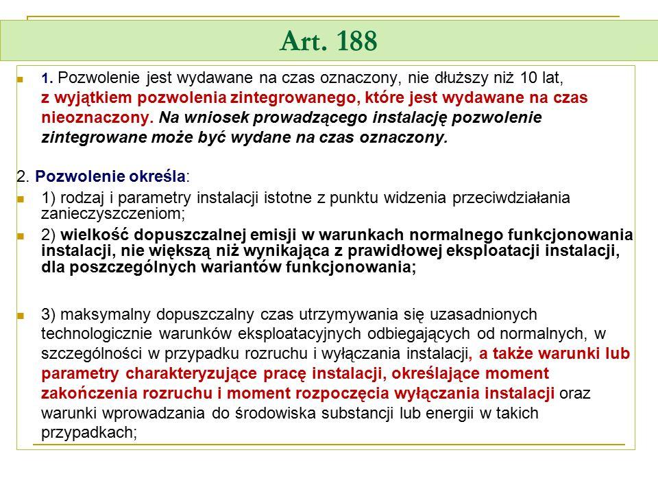 Art. 188 1. Pozwolenie jest wydawane na czas oznaczony, nie dłuższy niż 10 lat, z wyjątkiem pozwolenia zintegrowanego, które jest wydawane na czas nie