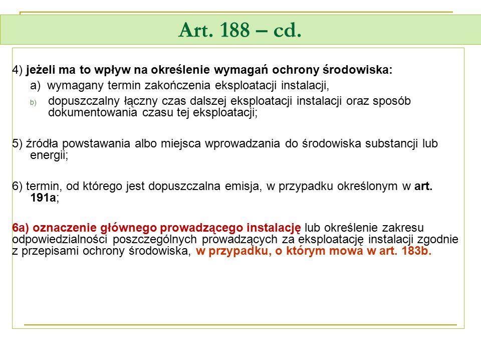 Art. 188 – cd. 4) jeżeli ma to wpływ na określenie wymagań ochrony środowiska: a)wymagany termin zakończenia eksploatacji instalacji, b) dopuszczalny