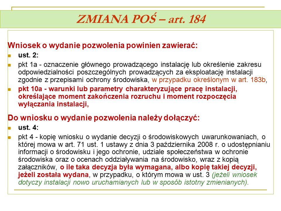 ZMIANA POŚ – art. 184 Wniosek o wydanie pozwolenia powinien zawierać: ust. 2: pkt 1a - oznaczenie głównego prowadzącego instalację lub określenie zakr