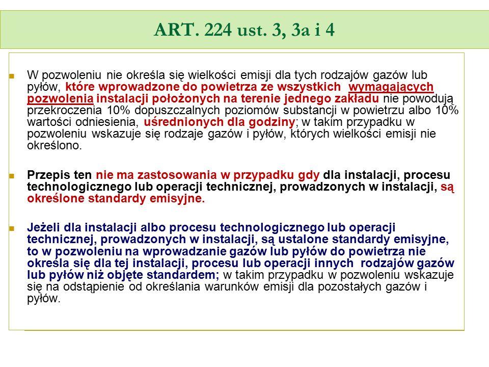 ART. 224 ust. 3, 3a i 4 W pozwoleniu nie określa się wielkości emisji dla tych rodzajów gazów lub pyłów, które wprowadzone do powietrza ze wszystkich