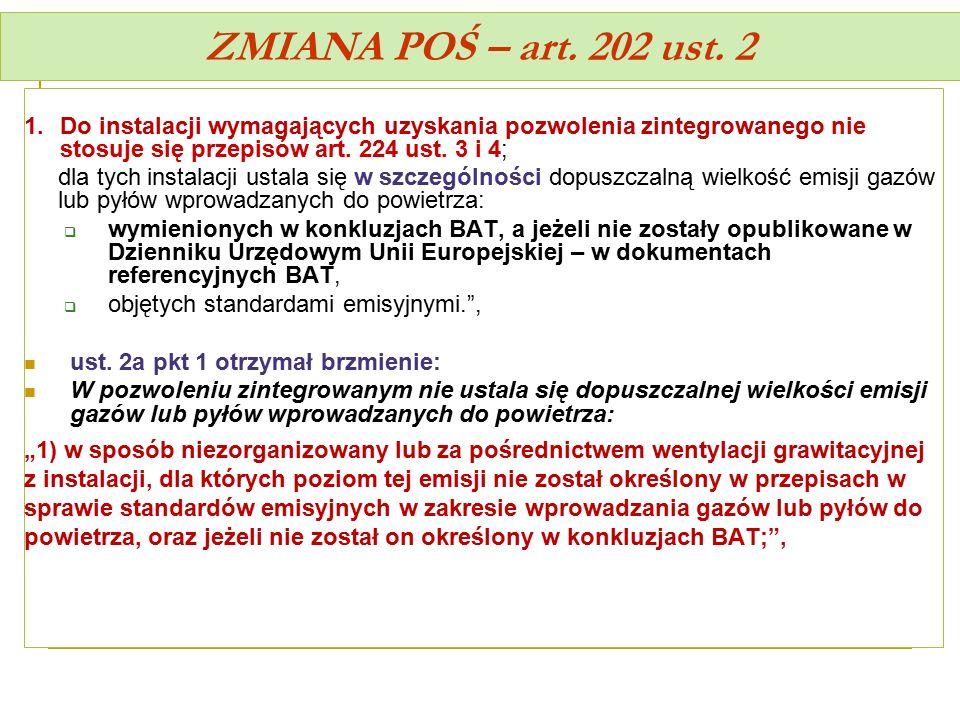 ZMIANA POŚ – art. 202 ust. 2 1.Do instalacji wymagających uzyskania pozwolenia zintegrowanego nie stosuje się przepisów art. 224 ust. 3 i 4; dla tych