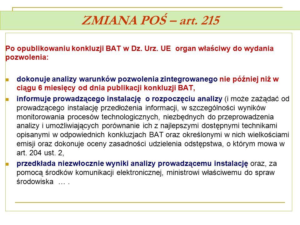 ZMIANA POŚ – art. 215 Po opublikowaniu konkluzji BAT w Dz. Urz. UE organ właściwy do wydania pozwolenia: dokonuje analizy warunków pozwolenia zintegro