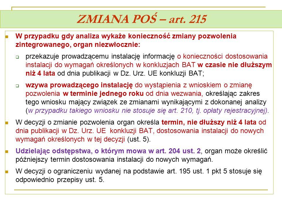 ZMIANA POŚ – art. 215 W przypadku gdy analiza wykaże konieczność zmiany pozwolenia zintegrowanego, organ niezwłocznie:  przekazuje prowadzącemu insta