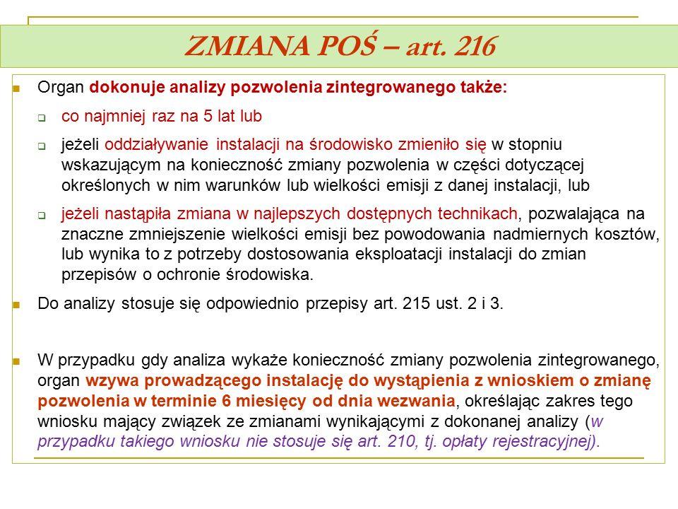 ZMIANA POŚ – art. 216 Organ dokonuje analizy pozwolenia zintegrowanego także:  co najmniej raz na 5 lat lub  jeżeli oddziaływanie instalacji na środ