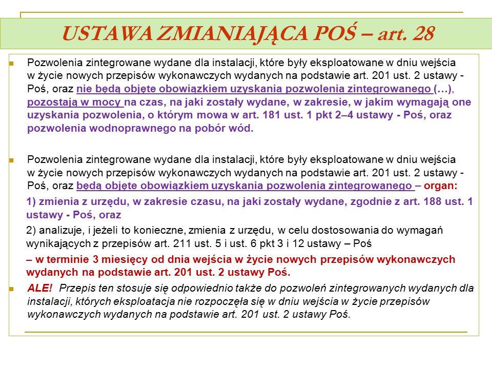 USTAWA ZMIANIAJĄCA POŚ – art. 28 Pozwolenia zintegrowane wydane dla instalacji, które były eksploatowane w dniu wejścia w życie nowych przepisów wykon