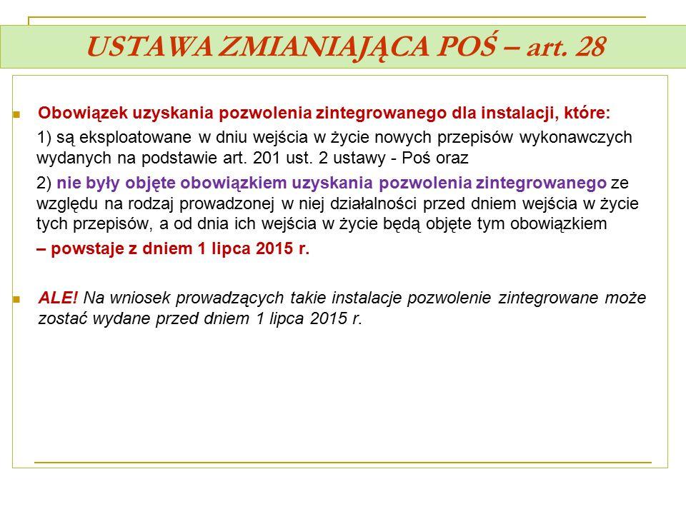 USTAWA ZMIANIAJĄCA POŚ – art. 28 Obowiązek uzyskania pozwolenia zintegrowanego dla instalacji, które: 1) są eksploatowane w dniu wejścia w życie nowyc