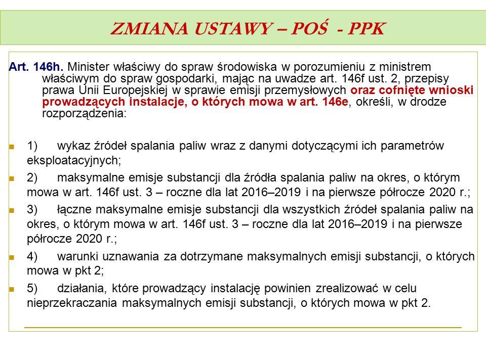 ZMIANA USTAWY – POŚ - PPK Art. 146h. Minister właściwy do spraw środowiska w porozumieniu z ministrem właściwym do spraw gospodarki, mając na uwadze a