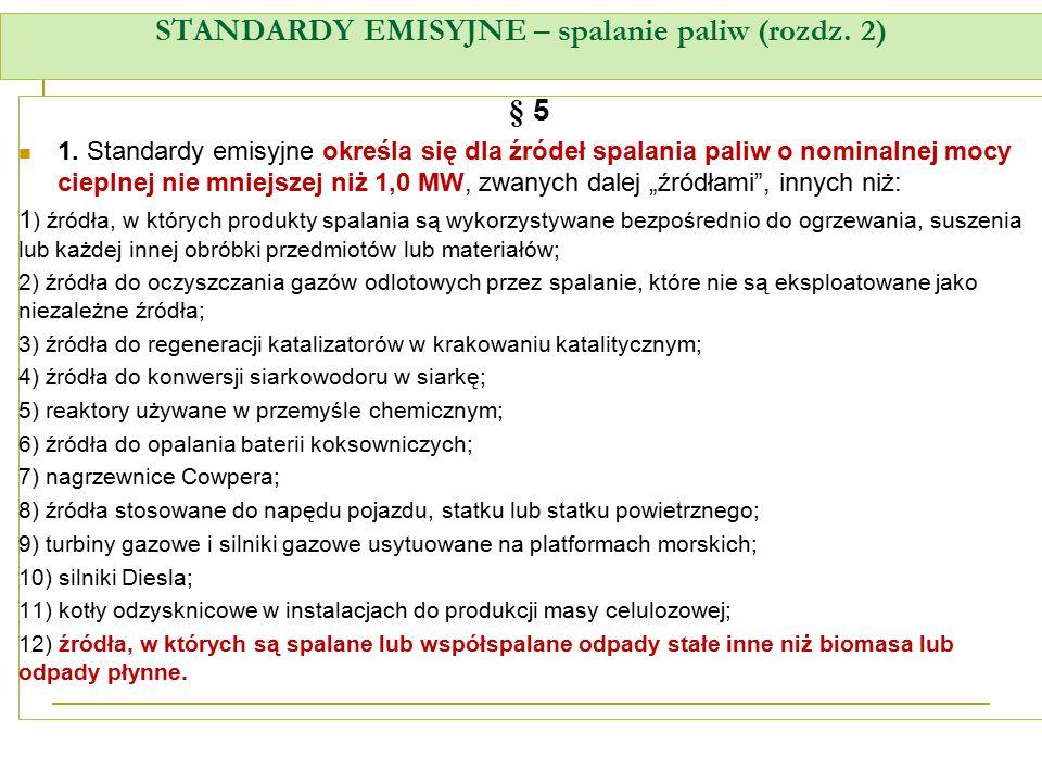 STANDARDY EMISYJNE – spalanie paliw (rozdz. 2) § 5 1. Standardy emisyjne określa się dla źródeł spalania paliw o nominalnej mocy cieplnej nie mniejsze