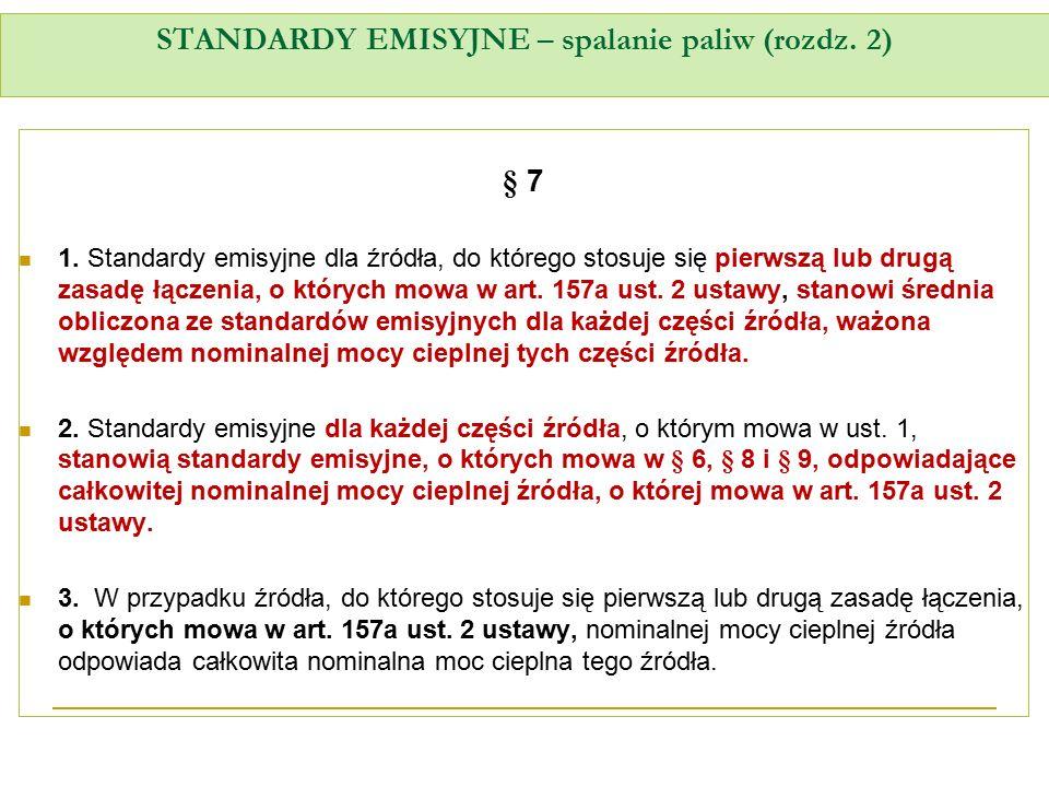 STANDARDY EMISYJNE – spalanie paliw (rozdz. 2) § 7 1. Standardy emisyjne dla źródła, do którego stosuje się pierwszą lub drugą zasadę łączenia, o któr