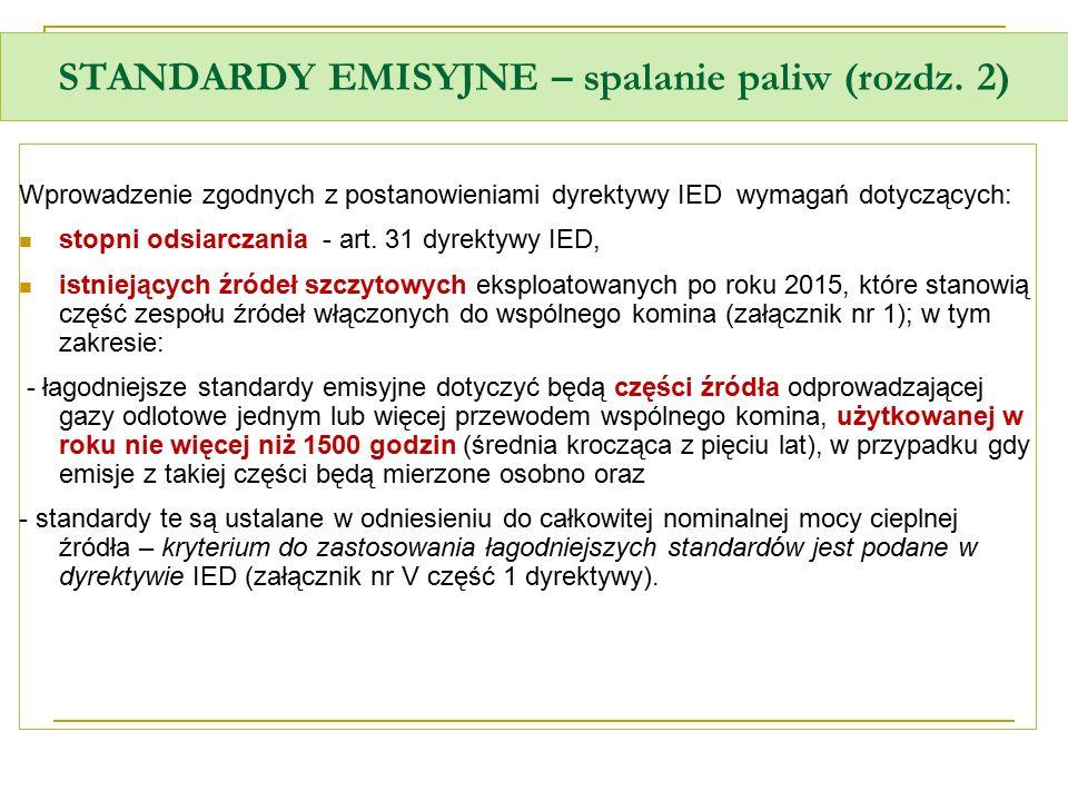 STANDARDY EMISYJNE – spalanie paliw (rozdz. 2) Wprowadzenie zgodnych z postanowieniami dyrektywy IED wymagań dotyczących: stopni odsiarczania - art. 3