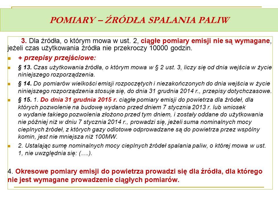 POMIARY – ŹRÓDŁA SPALANIA PALIW 3. Dla źródła, o którym mowa w ust. 2, ciągłe pomiary emisji nie są wymagane, jeżeli czas użytkowania źródła nie przek