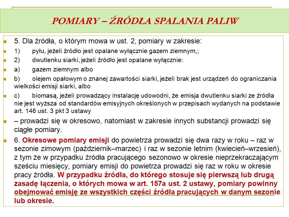 POMIARY – ŹRÓDŁA SPALANIA PALIW 5. Dla źródła, o którym mowa w ust. 2, pomiary w zakresie: 1)pyłu, jeżeli źródło jest opalane wyłącznie gazem ziemnym,