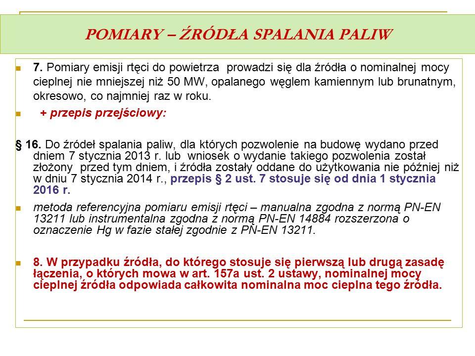 POMIARY – ŹRÓDŁA SPALANIA PALIW 7. Pomiary emisji rtęci do powietrza prowadzi się dla źródła o nominalnej mocy cieplnej nie mniejszej niż 50 MW, opala