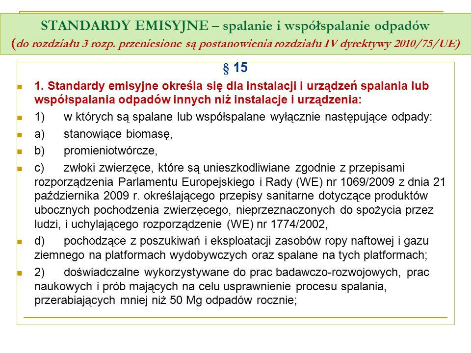 STANDARDY EMISYJNE – spalanie i współspalanie odpadów ( do rozdziału 3 rozp. przeniesione są postanowienia rozdziału IV dyrektywy 2010/75/UE) § 15 1.