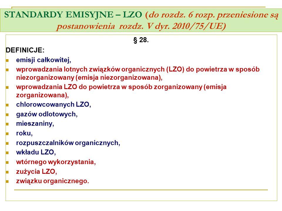 STANDARDY EMISYJNE – LZO (do rozdz. 6 rozp. przeniesione są postanowienia rozdz. V dyr. 2010/75/UE) § 28. DEFINICJE: emisji całkowitej, wprowadzania l