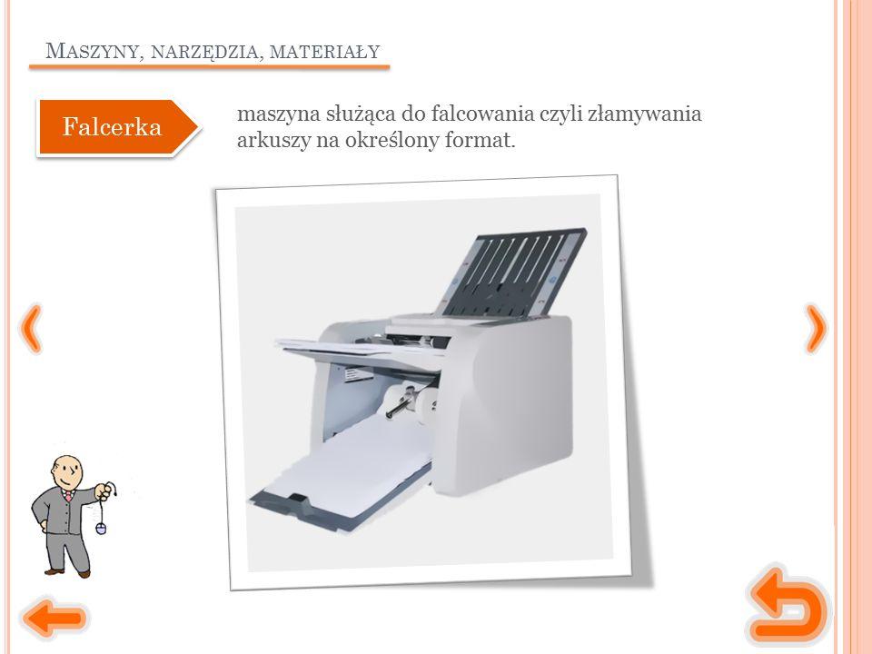 M ASZYNY, NARZĘDZIA, MATERIAŁY maszyna służąca do falcowania czyli złamywania arkuszy na określony format.