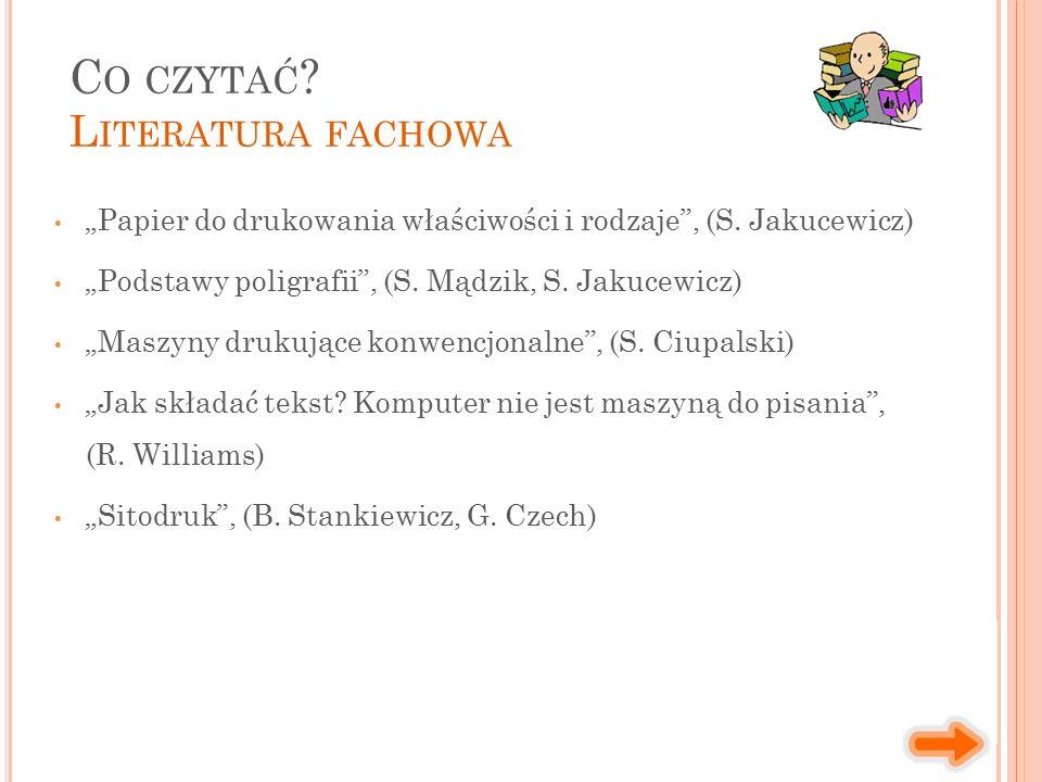 """""""Papier do drukowania właściwości i rodzaje"""", (S. Jakucewicz) """"Podstawy poligrafii"""", (S. Mądzik, S. Jakucewicz) """"Maszyny drukujące konwencjonalne"""", (S"""