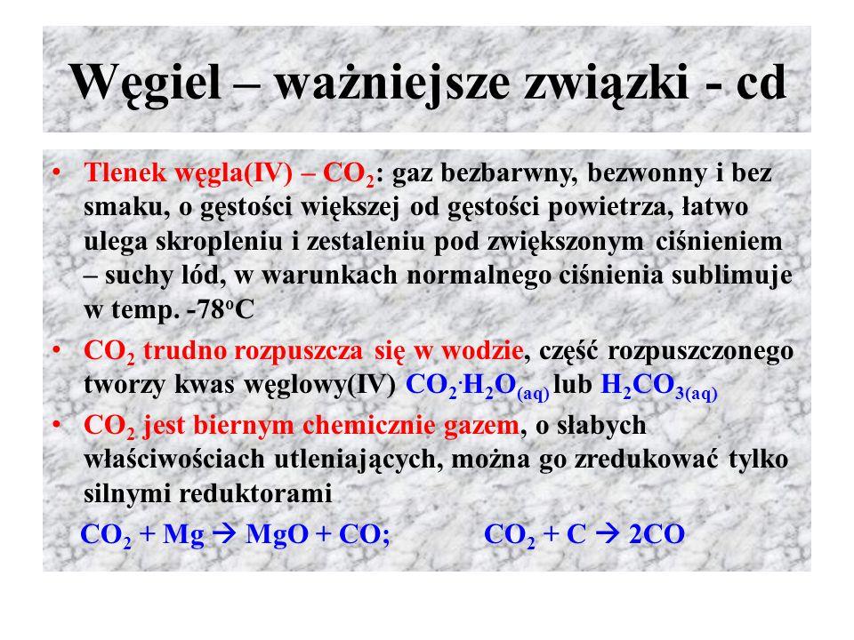 Węgiel – ważniejsze związki - cd Tlenek węgla(IV) – CO 2 : gaz bezbarwny, bezwonny i bez smaku, o gęstości większej od gęstości powietrza, łatwo ulega