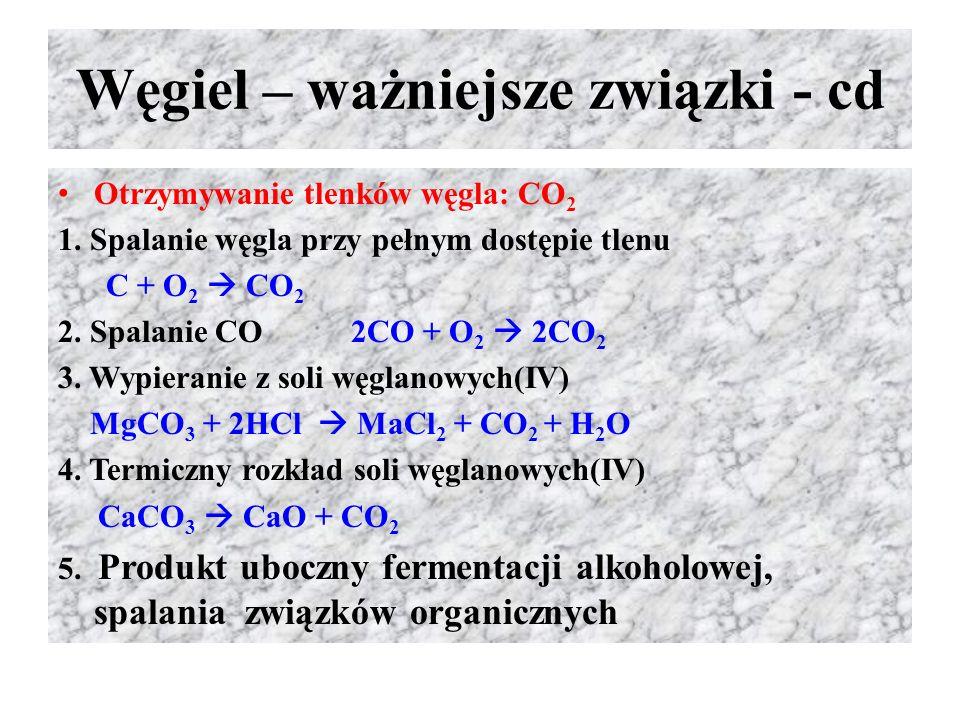 Węgiel – ważniejsze związki - cd Otrzymywanie tlenków węgla: CO 2 1. Spalanie węgla przy pełnym dostępie tlenu C + O 2  CO 2 2. Spalanie CO 2CO + O 2