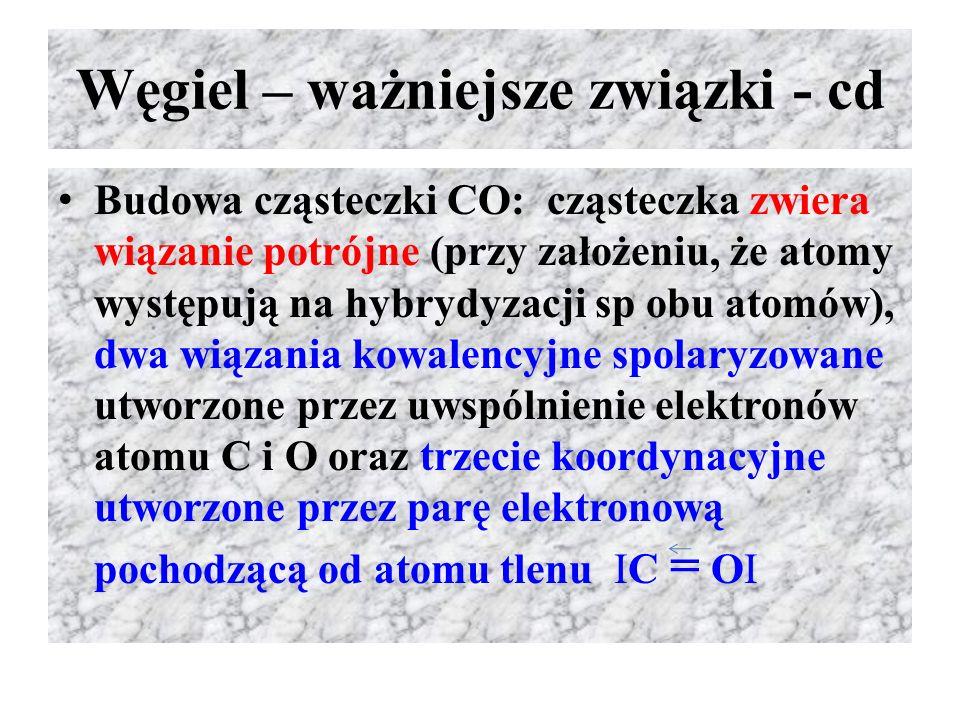 Węgiel – ważniejsze związki - cd Budowa cząsteczki CO: cząsteczka zwiera wiązanie potrójne (przy założeniu, że atomy występują na hybrydyzacji sp obu