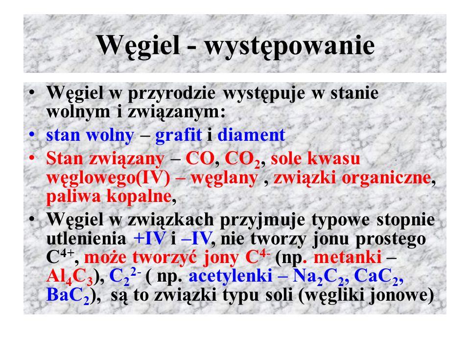 Węgiel - występowanie Węgiel w przyrodzie występuje w stanie wolnym i związanym: stan wolny – grafit i diament Stan związany – CO, CO 2, sole kwasu wę