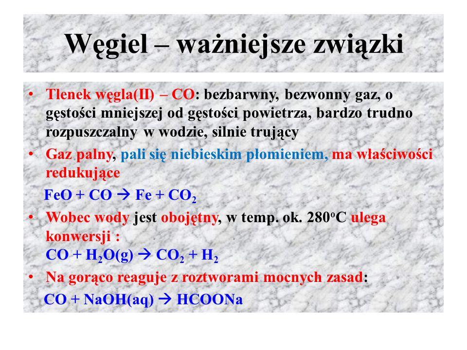 Węgiel – ważniejsze związki - cd Metanki (jon C 4- ): Al 4 C 3, w wodzie lub kwasie chlorowodorowym ulegają hydrolizie, produktem jest metan Al 4 C 3 + 12H 2 O  3CH 4 + 4Al(OH) 3 Al 4 C 3 + 12HCl  3CH 4 + 4AlCl 3 Acetylenki (jon C 2 2- ): Na 2 C 2, BaC 2, CaC 2, Al 2 C 6, w wodzie ulegają hydrolizie, produktem jest acetylen (etyn ) CaC 2 + 2H 2 O  CH ≡ CH + Ca(OH) 2 Allilek (jon C 3 4- ): Mg 2 C 3, w wodzie ulega hydrolizie, produktem jest propyn Mg 2 C 3 + 2H 2 O  2MgO + CH ≡ C – CH 3